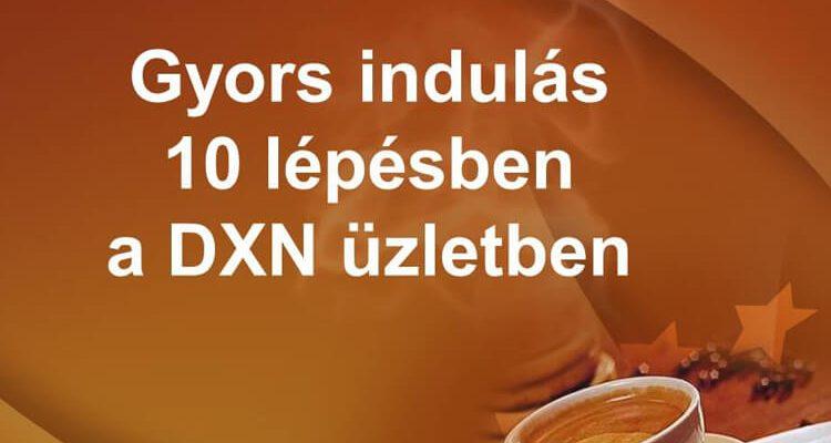 Gyors indulás 10 lépésben a DXN üzletben